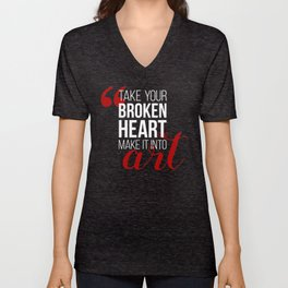Take your broken heart, make it into art Unisex V-Neck