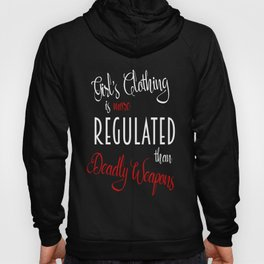 Girl's Clothing More Regulated Than Deadly Weapons Hoody