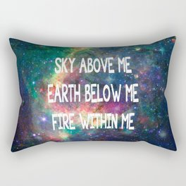 Sky Above Me Earth Below Me Fire Within Me Rectangular Pillow