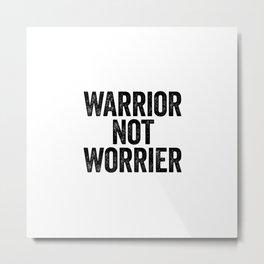 Warrior Not Worrier Metal Print