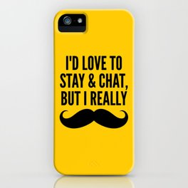 I'd Love to Stay and Chat, But I Really Mustache Must Dash (Yellow) iPhone Case