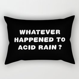 Whatever Happened To Acid Rain? Rectangular Pillow