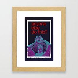 anyone else do this Framed Art Print