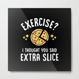 Exercise? I Thought You Said Extra Slice Metal Print