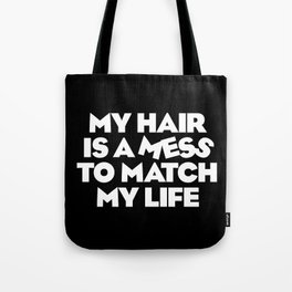 My Hair is a Mess to Match My Life Tote Bag