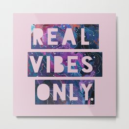 Real Vibes Only Metal Print