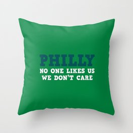 Philly No one likes us Throw Pillow