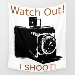 Watch Out, I Shoot Photos! Wall Tapestry