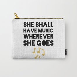 SHE SHALL HAVE MUSIC WHEREVER SHE GOES Carry-All Pouch