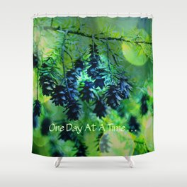 One Day At A Time . . . Shower Curtain