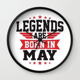 LEGENDS ARE BORN IN MAY Wall Clock