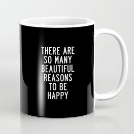 There Are So Many Beautiful Reasons to Be Happy black and white typography poster home wall decor Coffee Mug