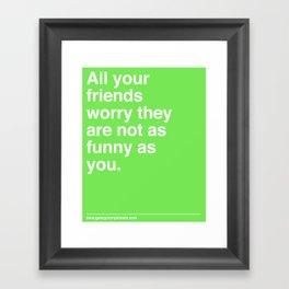 As Funny As You Framed Art Print
