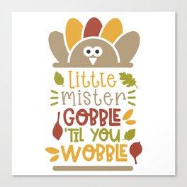 Little mister gobble til you wobble Canvas Print