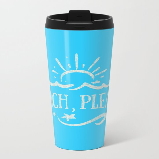 BEACH PLEASE - white Typography on Aqua for your summer - Mix & Match Metal Travel Mug