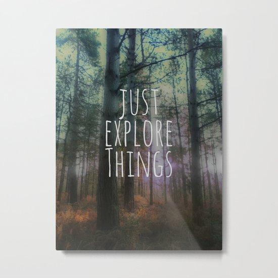 Just Explore Things Metal Print