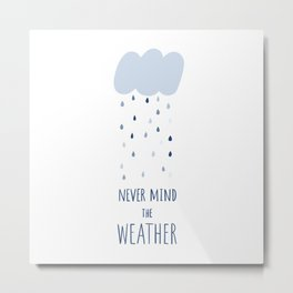 Never mind the weather Metal Print