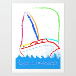 Happeness is a Starboard Tack. Art Print
