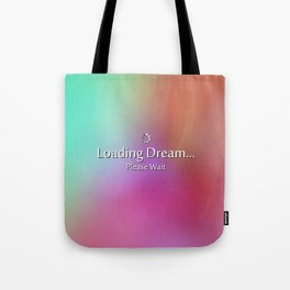 Loading Dream please wait Tote Bag