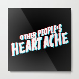 Other People's Heartache 3D Metal Print