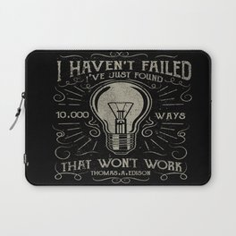 I haven't failed,i've just found 10000 ways that won't work.Thomas A. Edison Laptop Sleeve
