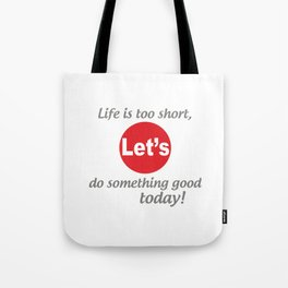 """Life is too short, Let's do something good today! [ """"Let's Collection"""" by Hadavi Artworks ] Tote Bag"""