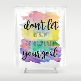 Don't let one bad day Shower Curtain