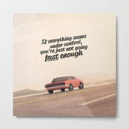 If everything seems under control, you're just not going fast enough. Metal Print