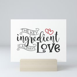 The Key Ingredient is Always Love Valentine Quote Mini Art Print