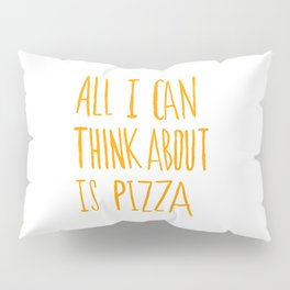 All I Can Think About Is Pizza Pillow Sham
