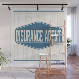 Insurance Agent  - It Is No Job, It Is A Mission Wall Mural