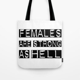 Females are strong as hell  Tote Bag