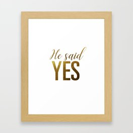 He said yes (gold) Framed Art Print