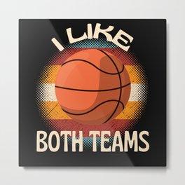 I Like Both Teams  Basketball Metal Print