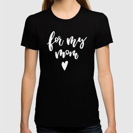 For My Mom For Mother's Day Gift T-shirt