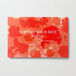You are your best thing. Metal Print