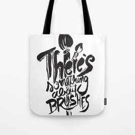 There's something about brushes Tote Bag