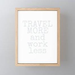 Travel More & Work Less for Travelers Framed Mini Art Print