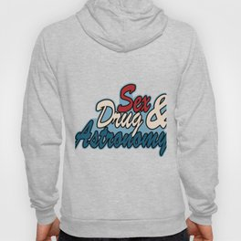 """Expressing your extravagant routine? This """"Sex Drug & Astronomy""""  tee design made especially for you Hoody"""