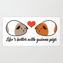 Life's better with guinea pigs - Love Art Print
