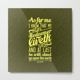 I know that my redeemer lives, and that in the end he will stand on the earth Metal Print