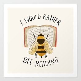 I Would Rather Bee Reading Art Print