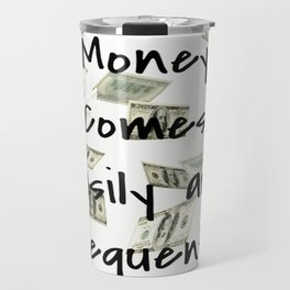 Money Comes Easily & Frequently (law of attraction affirmation) Travel Mug
