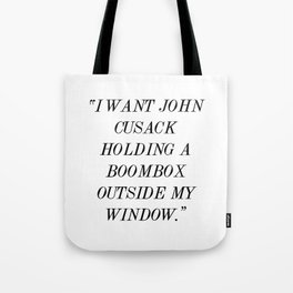 """""""I Want John Cusack Holding a Boombox Outside My Window."""" Tote Bag"""