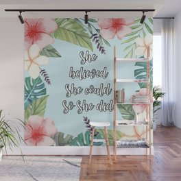 She believed she could so she did Wall Mural