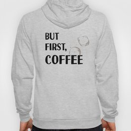 But First, Coffee - Caffeine Addicts Unite! Hoody