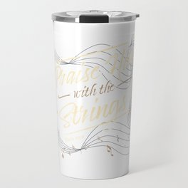 Praise Him With the Strings Travel Mug
