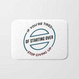 Stop Giving Up Keep Going Forward Bath Mat