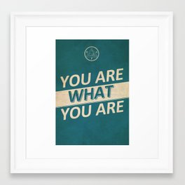 You Are What You Are Framed Art Print