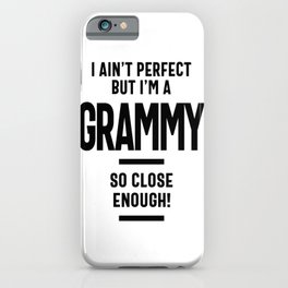 I Ain't Perfect But I'm a Grammy - Mother Grandma Gift iPhone Case